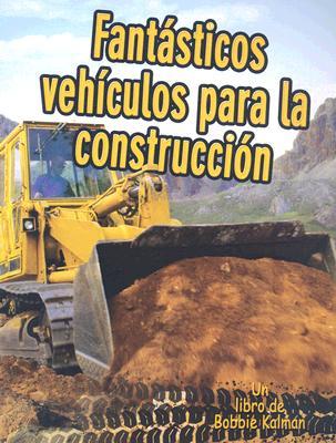 Fantasticos Vehiculos Para La Construccion By Macaulay, Kelley/ Kalman, Bobbie