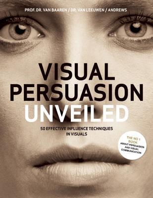 Visual Persuasion Unveiled By Van Baaren, Rick/ Van Leeuwen, Matthijs/ Andrews, Marc